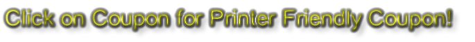 Click on Coupon for Printer Friendly Coupon!
